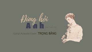 [Don't ask me] || ĐỪNG HỎI ANH (Guitar Acoustic Cover by Trọng Bằng)