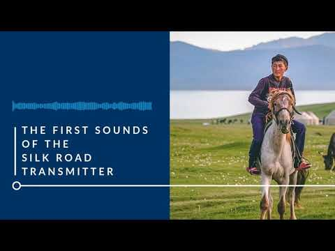 The First Sounds of the Silk Road Transmitter