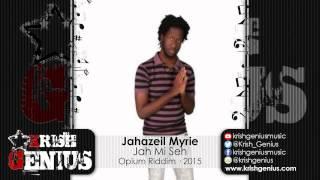Jahazeil - Jah Mi Seh [Opium Riddim] March 2015
