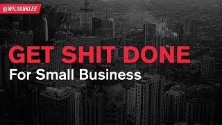 Get Shit Done – For Small Business
