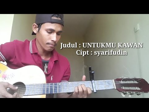 UNTUKMU KAWAN - Syarifudin ( Lagu Ciptaan Sendiri ) Lirik 😅