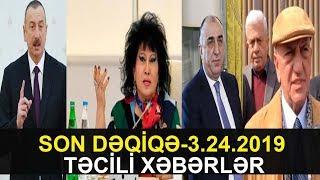 SON DƏQİQƏ 3.24.2019TƏCİLİ XƏBƏRLƏR