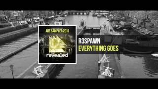 R3SPAWN - Everything Goes (ADE Sampler 2016 4/10) [OUT NOW!]