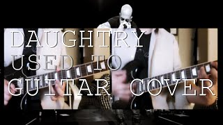 Daughtry - Used to GUITAR COVE…