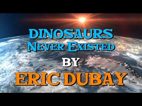 Eric Dubay: Dinosaurs Never Existed!