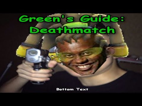 Green's Guide to Deathmatch!