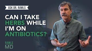 Can I Take Herbs While I'm On Antibiotics?