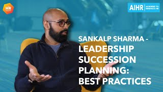 Leadership Succession Planning: Best Practices   Sankalp Sharma