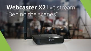 Webcaster X2: Live Streaming Behind the Scenes