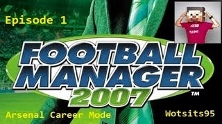Football Manager 2007 - Arsenal Career Mode #1