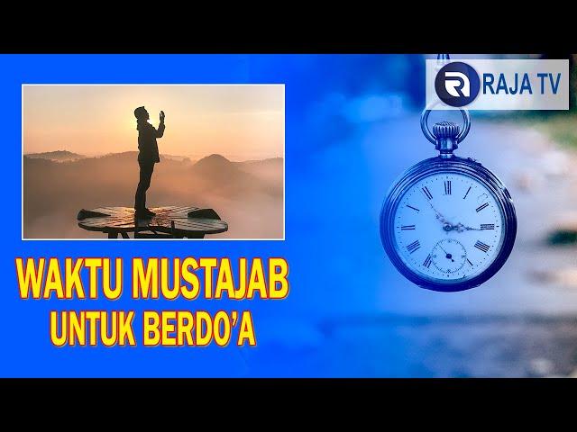 Informasi Islami - Waktu Mustajab Untuk Berdo'a
