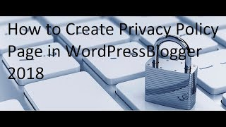 How to Create Privacy Policy Page in WordPress/Blogger 2018