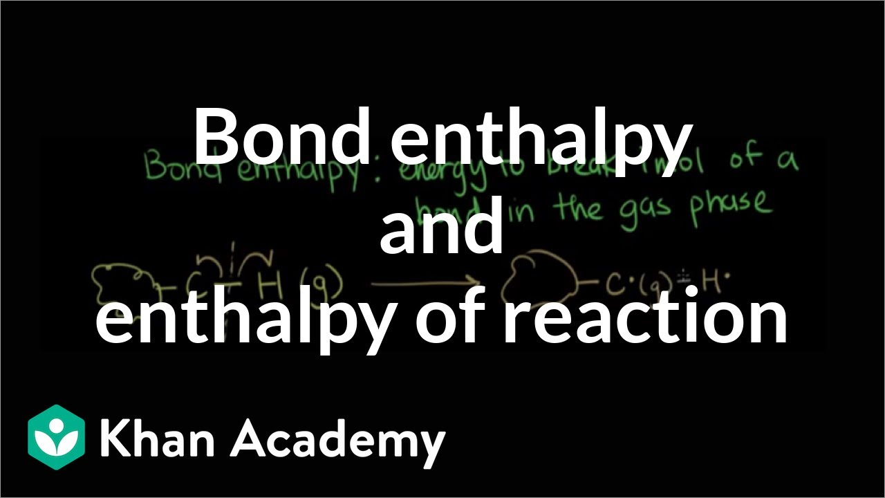 Bond enthalpy and enthalpy of reaction (video) | Khan Academy