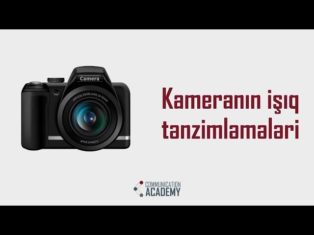 Kameranın işıq tənzimləmələri (ISO; Aperture; Shutter Speed)