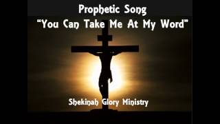 "Prophetic Song ""You Can Take Me at My Word"""