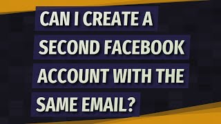 Can I create a second Facebook account with the same email?