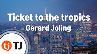 [TJ노래방] Ticket to the tropics - Gerard Joling / TJ Karaoke