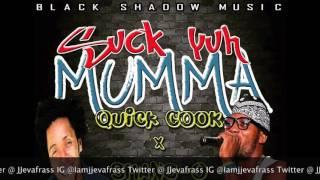 Quick Cook Ft Shane O - Suck Yuh Mumma (Raw) April 2016