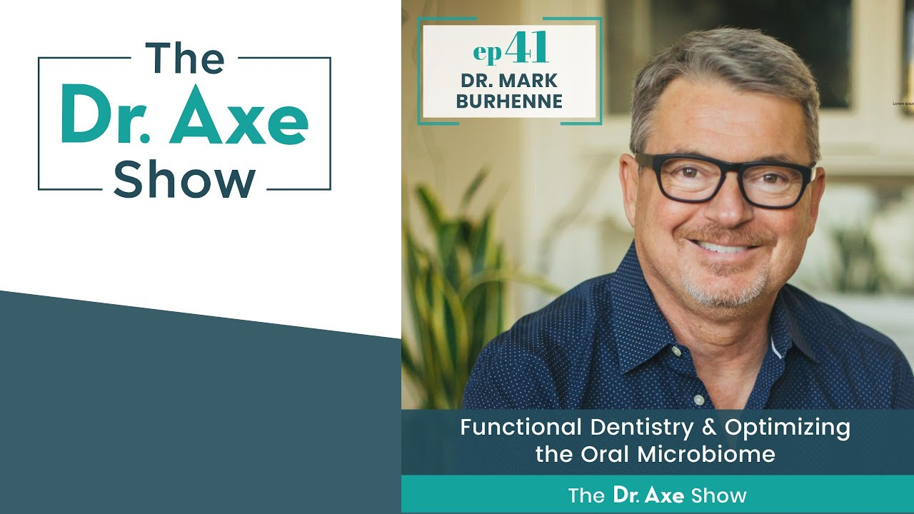 Functional Dentistry & Optimizing the Oral Microbiome | The Dr. Axe Podcast Episode 41