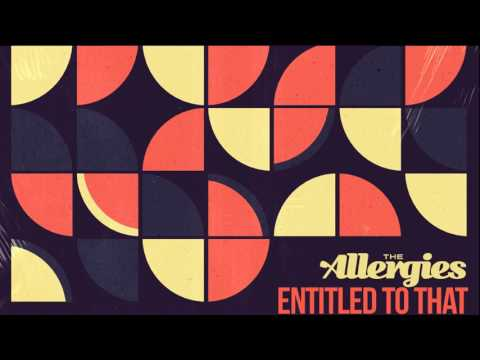 The Allergies – Entitled to That