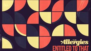 The Allergies - Entitled to That