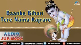 Baanke Bihari Tere Naina Kajrare : Lord Krishna - Hindi Devotional Songs ~ Audio Jukebox