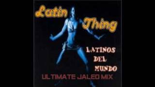 Latin Thing - Latinos Del Mundo(Ultimate Jaleo Mix)