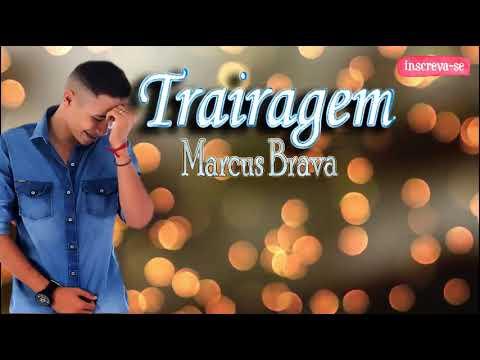 Marcus Brava – Trairagem (Letra)