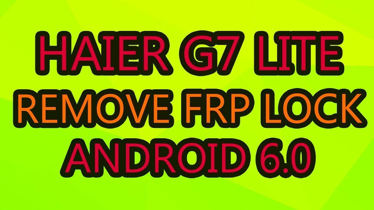 Haier G7 Lite Remove Google Account Frp Lock Android 6 0 Youtube