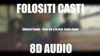 Edward Sanda - Doar pe a ta feat. Ioana Ignat (8D AUDIO)
