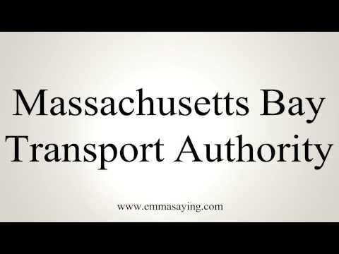 How to Pronounce Massachusetts Bay Transport Authority