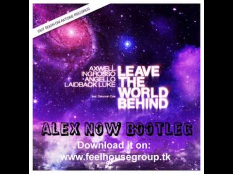 Axwell, Ingrosso, Angello, Laidback Luke ft. Deborah Cox - Leave The World Behind (Alex Now Bootleg)