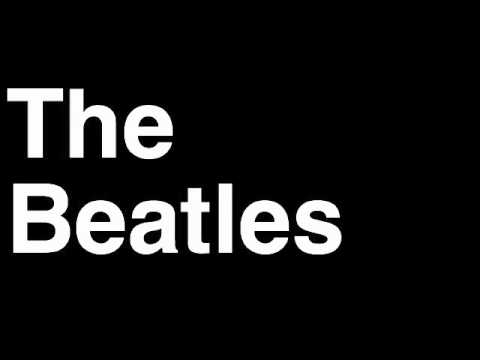 How to Pronounce The Beatles Beatlemania Songs Music Lyrics Interview Quotes Ed Sullivan Show