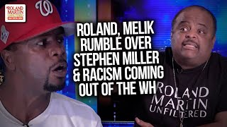 Roland Martin, Melik Abdul Rumble Over 'Bigoted Racist Stephen Miller' & Racism Coming Out Of The WH