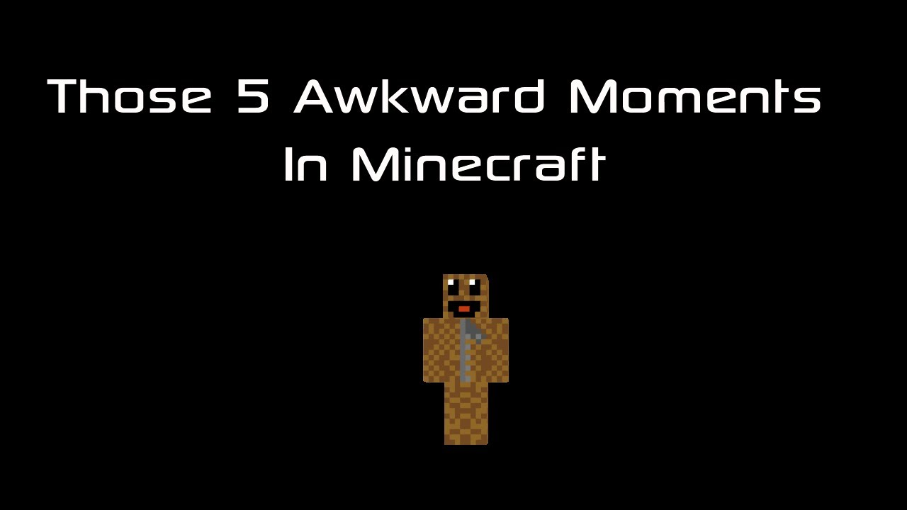 Awkward moments those 5 awkward moments in minecraft youtube
