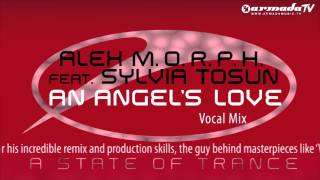 Alex M.O.R.P.H. feat. Sylvia Tosun - An Angel's Love (Vocal Mix)