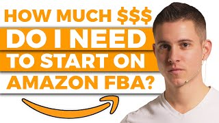 🔥 How Much Money do YOU Need to START on Amazon FBA (LESS THAN YOU THINK!)
