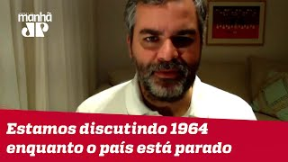Estamos discutindo 1964 enquanto o país está parado | #CarlosAndreazza