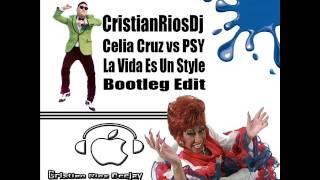 CristianRiosDj Celia Cruz vs PSY La Vida Es Un Style Mashup
