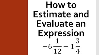How to Estimate and Evaluate an Expression with Mixed Numbers