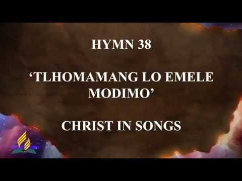 Hymn 38 - Christ in Songs (Tlhomamang Lo Emele Modimo)