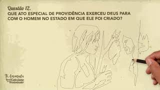Questão 12 - Que ato especial de providência exerceu Deus para o homem no estado em que foi criado?