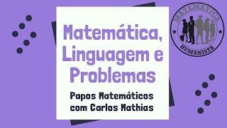 Matemática, Linguagem e Problemas - Matemática Humanista AO VIVO!