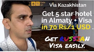 India to Russia - Via Kazakhistan - Get 5 star hotel & Visa in Almaty for 70 Rs only