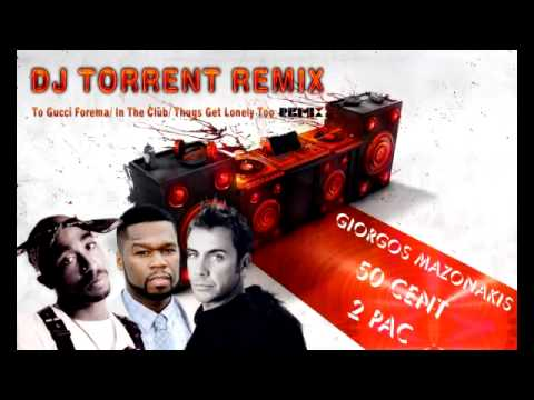 DJ TORRENT Pres. Giorgos Mazonakis & 50 cent vs. 2pac - To Gucci Forema (remix).mp4