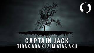TIDAK ADA KLAIM ATAS AKU BY CAPTAIN JACK [LIRIK]