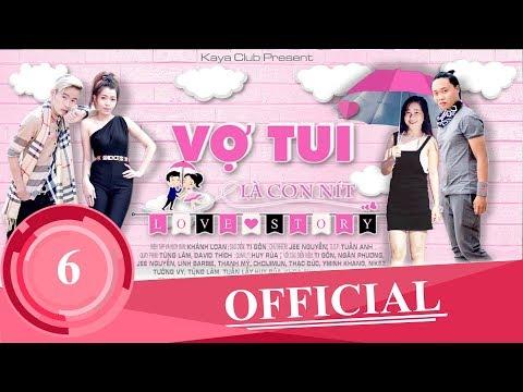 VỢ TUI LÀ CON NÍT ( Love Story ) Tập 6 : Phải Khóc Hay Cười   Tigôn KAYA Club   OFFiCIAL ShortFilm