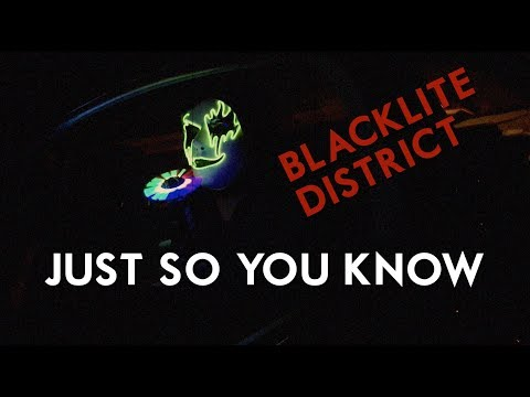 Blacklite District - Just So You Know