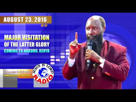 MAJOR VISITATION OF THE LATTER GLORY COMING TO NAKURU, KENYA- PROPHET ELIJAH