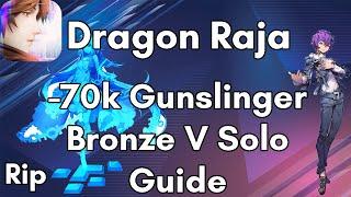 Dragon Raja -70k Bronze V Gunslinger Solo Guide